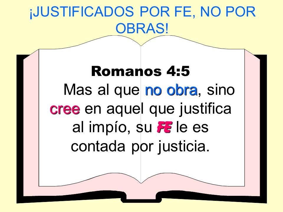 ¡JUSTIFICADOS POR FE, NO POR OBRAS!