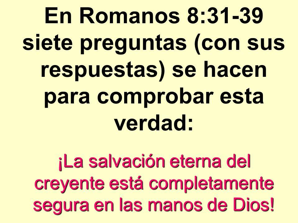 En Romanos 8:31-39 siete preguntas (con sus respuestas) se hacen para comprobar esta verdad: