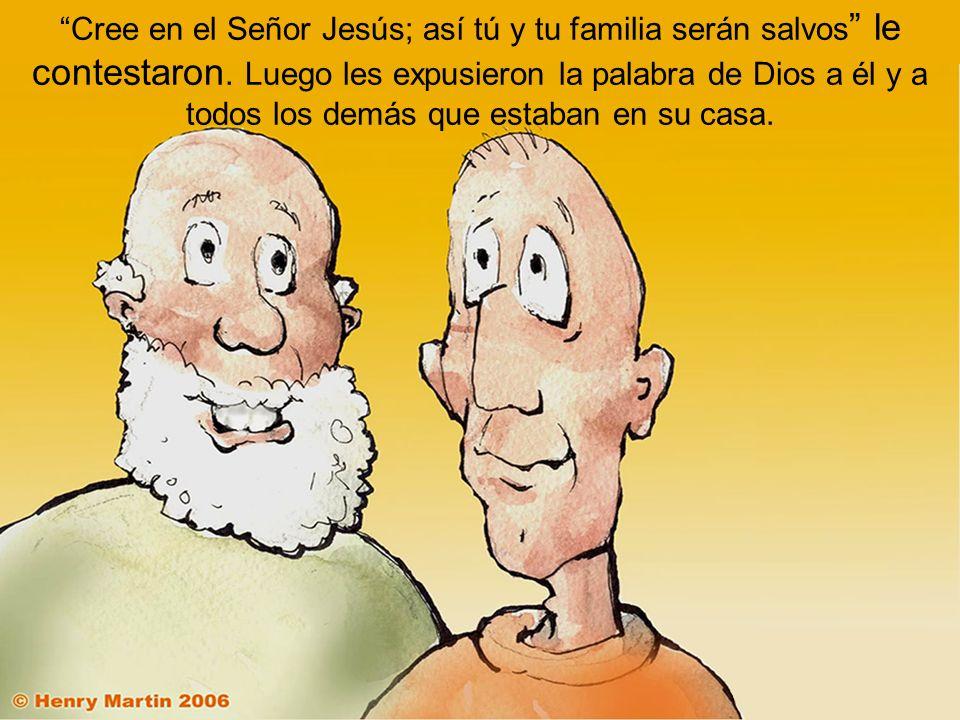 Cree en el Señor Jesús; así tú y tu familia serán salvos le contestaron.