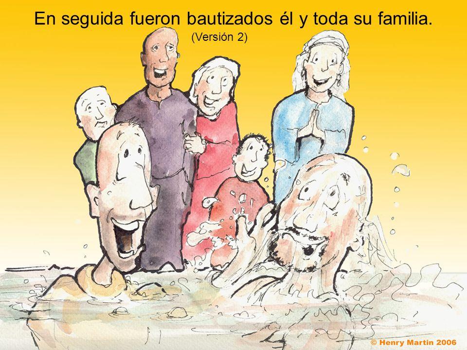 En seguida fueron bautizados él y toda su familia.