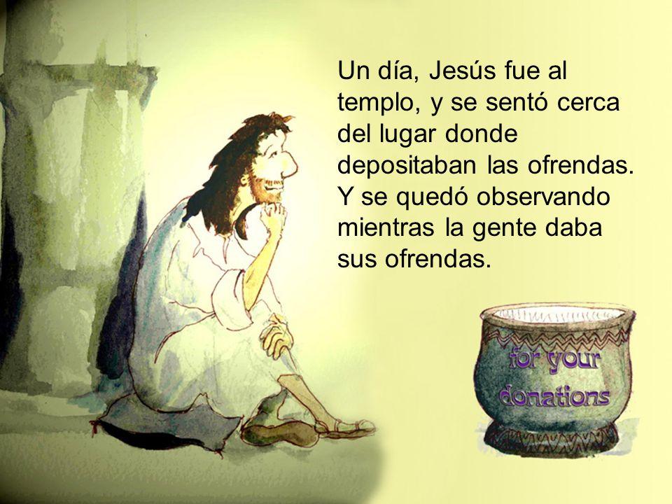 Un día, Jesús fue al templo, y se sentó cerca del lugar donde depositaban las ofrendas.