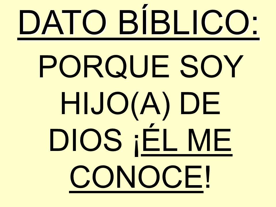 PORQUE SOY HIJO(A) DE DIOS ¡ÉL ME CONOCE!