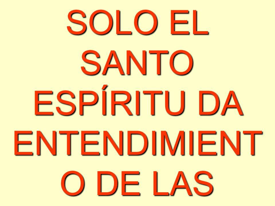 SOLO EL SANTO ESPÍRITU DA ENTENDIMIENTO DE LAS VERDADES BÍBLICAS