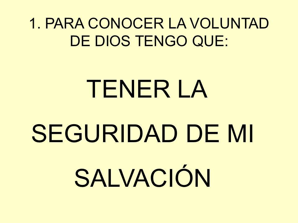 1. PARA CONOCER LA VOLUNTAD DE DIOS TENGO QUE: