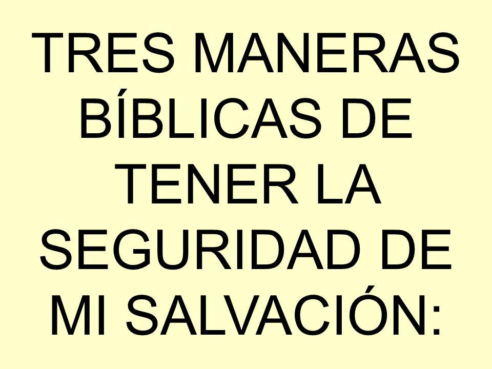 TRES MANERAS BÍBLICAS DE TENER LA SEGURIDAD DE MI SALVACIÓN: