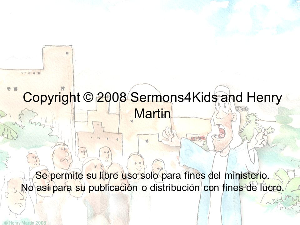 Copyright © 2008 Sermons4Kids and Henry Martin