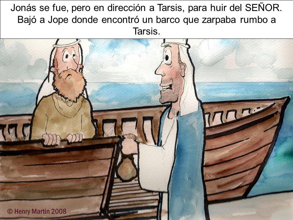 Jonás se fue, pero en dirección a Tarsis, para huir del SEÑOR.