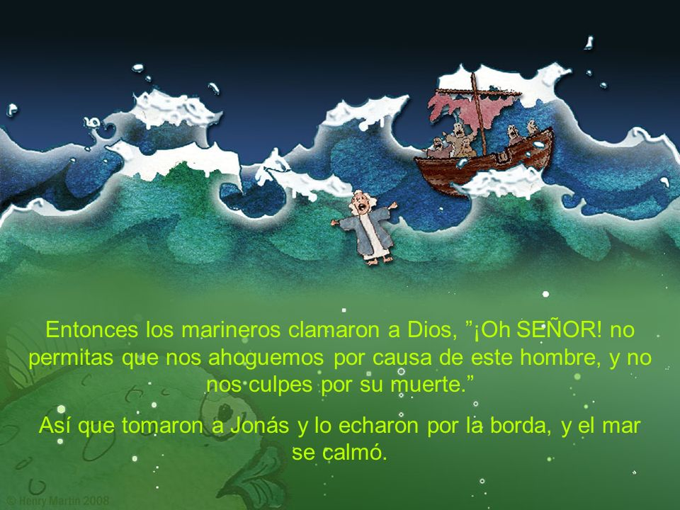 Así que tomaron a Jonás y lo echaron por la borda, y el mar se calmó.