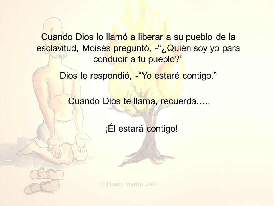 Dios le respondió, - Yo estaré contigo.