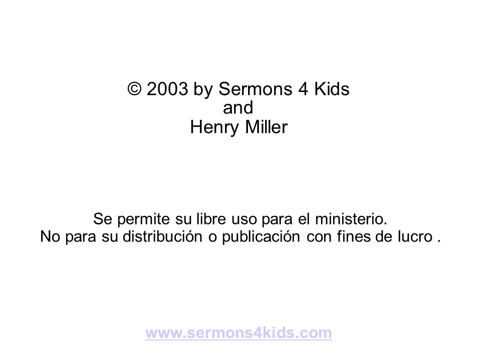© 2003 by Sermons 4 Kids and Henry Miller