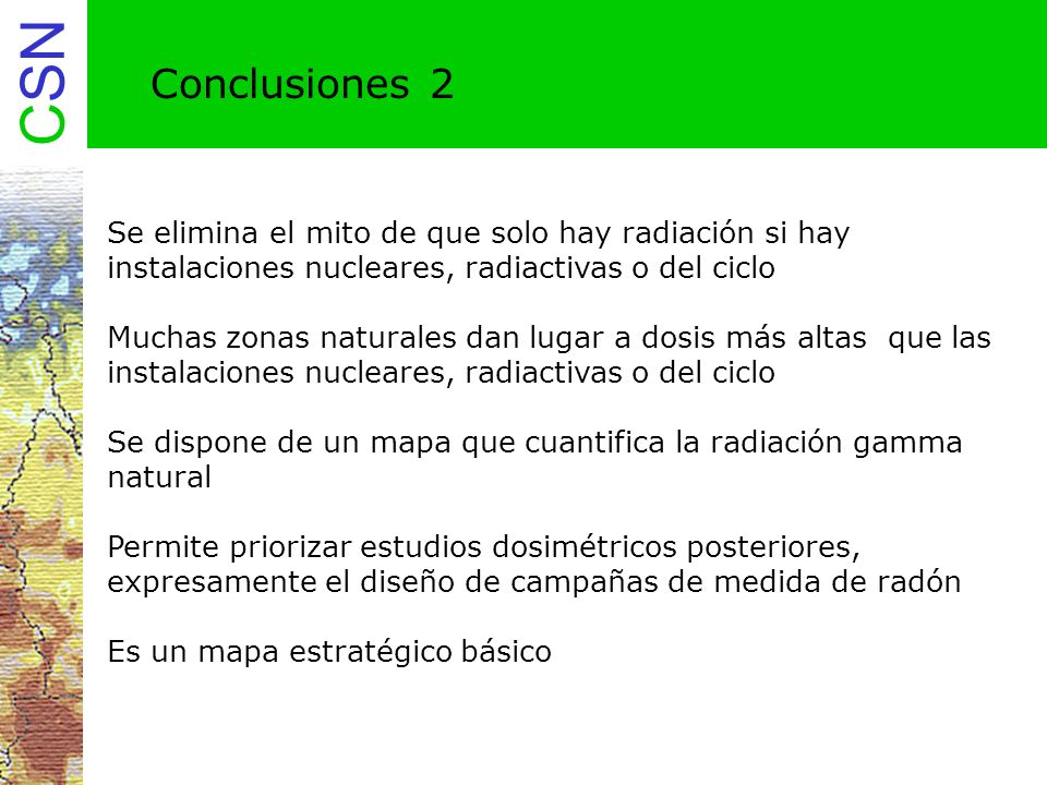 Conclusiones 2 Se elimina el mito de que solo hay radiación si hay instalaciones nucleares, radiactivas o del ciclo.