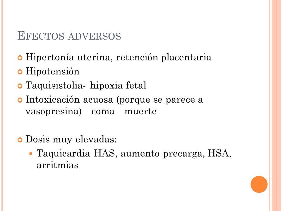 Efectos adversos Hipertonía uterina, retención placentaria Hipotensión