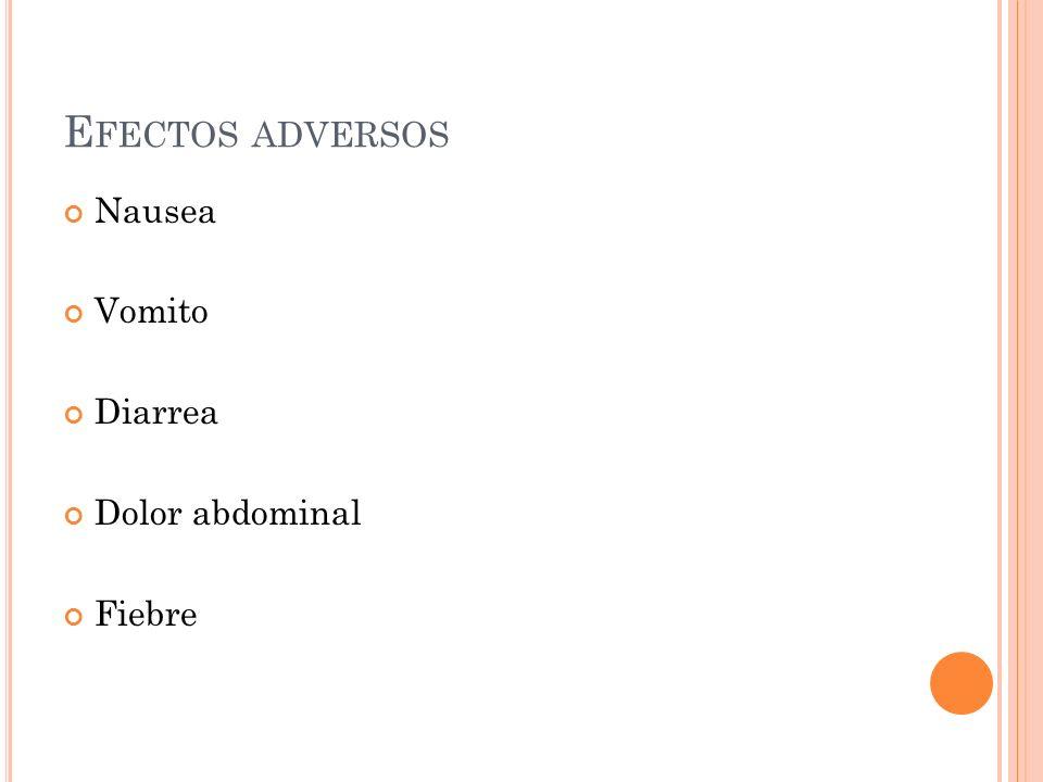 Efectos adversos Nausea Vomito Diarrea Dolor abdominal Fiebre
