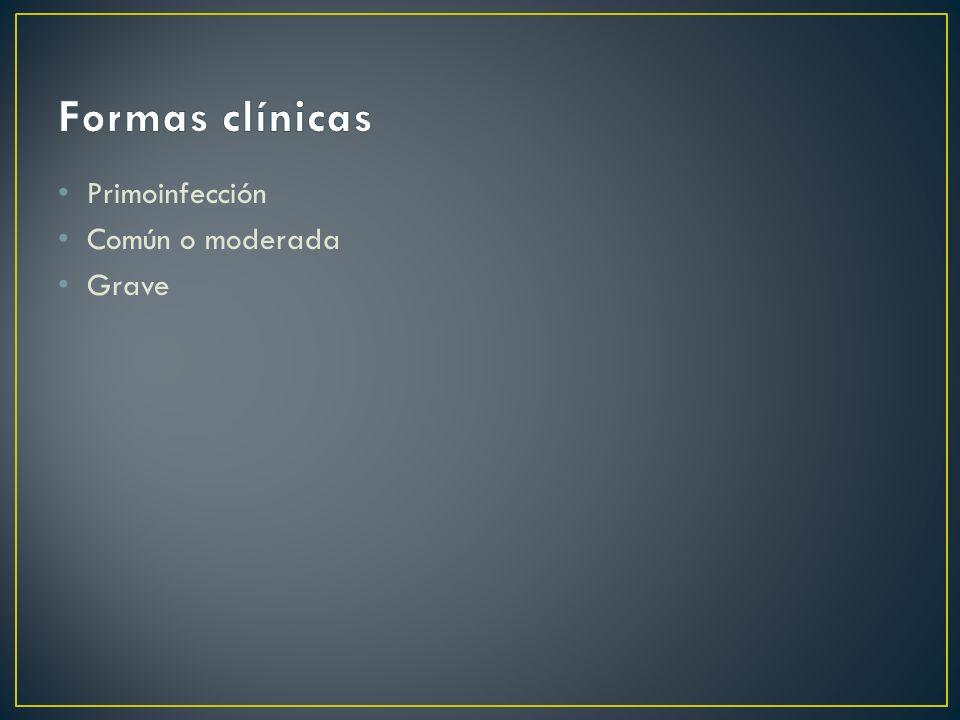 Formas clínicas Primoinfección Común o moderada Grave