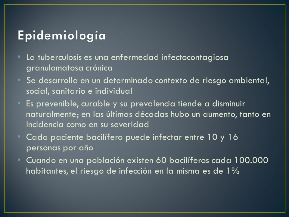 Epidemiología La tuberculosis es una enfermedad infectocontagiosa granulomatosa crónica.