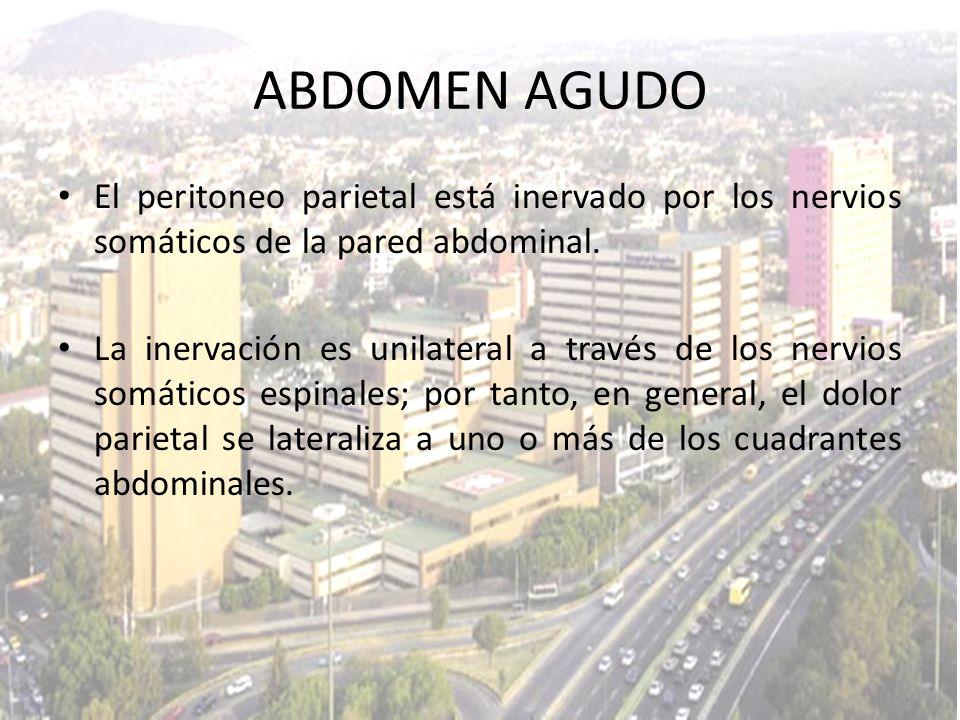 ABDOMEN AGUDO El peritoneo parietal está inervado por los nervios somáticos de la pared abdominal.