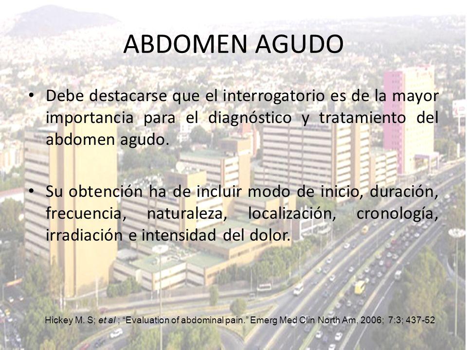 ABDOMEN AGUDO Debe destacarse que el interrogatorio es de la mayor importancia para el diagnóstico y tratamiento del abdomen agudo.
