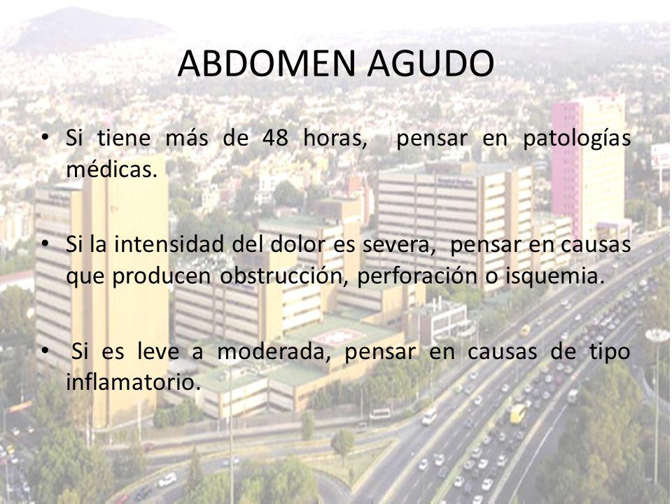 ABDOMEN AGUDO Si tiene más de 48 horas, pensar en patologías médicas.