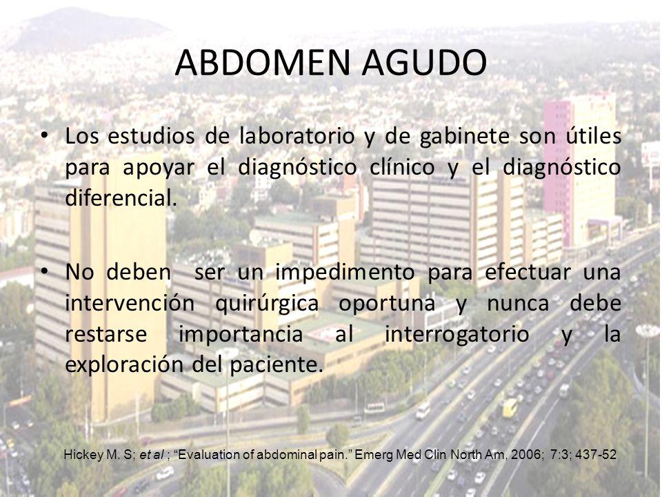 ABDOMEN AGUDO Los estudios de laboratorio y de gabinete son útiles para apoyar el diagnóstico clínico y el diagnóstico diferencial.