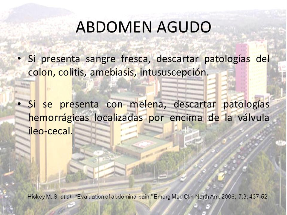 ABDOMEN AGUDO Si presenta sangre fresca, descartar patologías del colon, colitis, amebiasis, intususcepción.