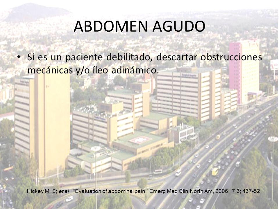 ABDOMEN AGUDO Si es un paciente debilitado, descartar obstrucciones mecánicas y/o íleo adinámico.