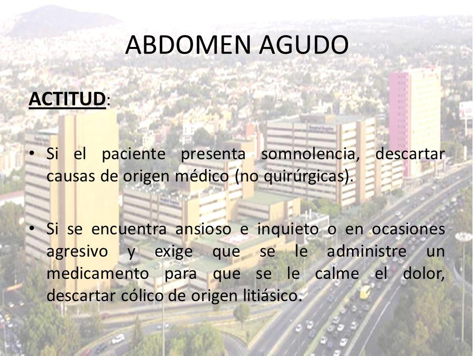 ABDOMEN AGUDO ACTITUD: