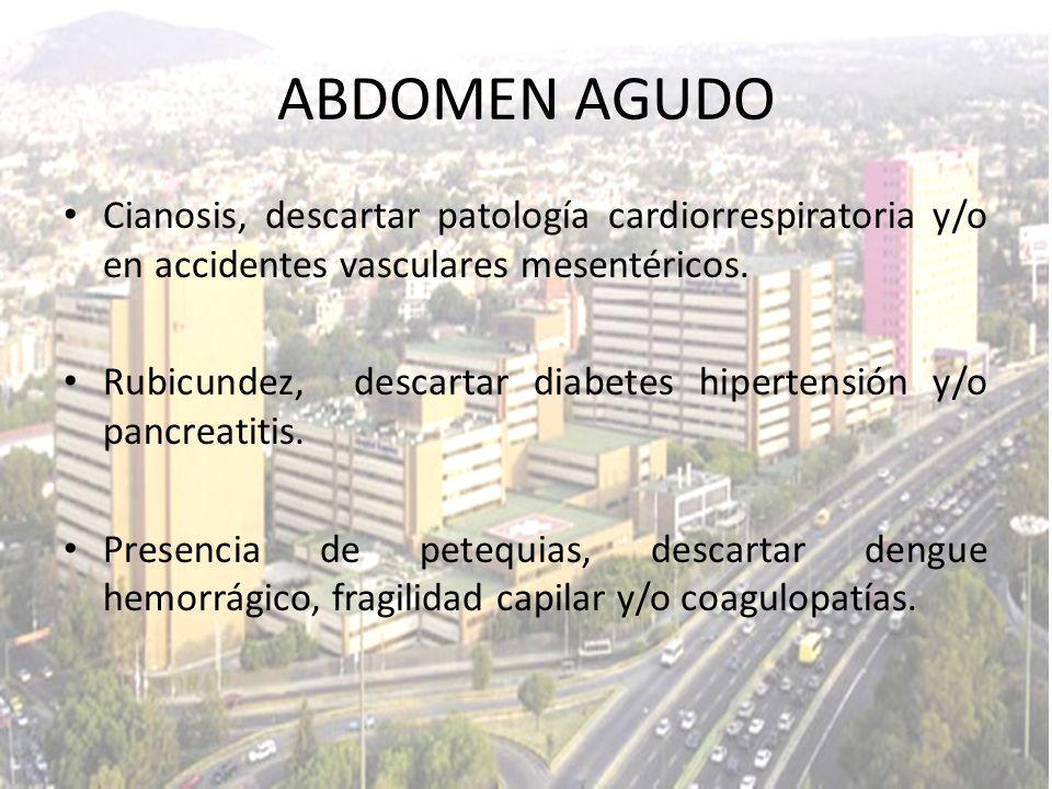 ABDOMEN AGUDO Cianosis, descartar patología cardiorrespiratoria y/o en accidentes vasculares mesentéricos.
