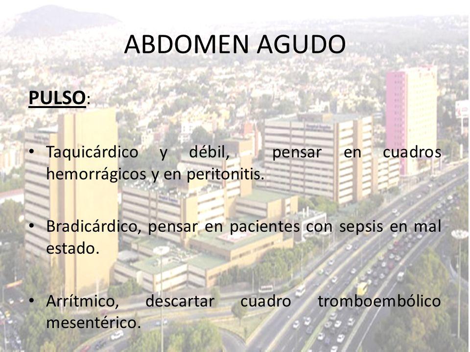 ABDOMEN AGUDO PULSO: Taquicárdico y débil, pensar en cuadros hemorrágicos y en peritonitis.