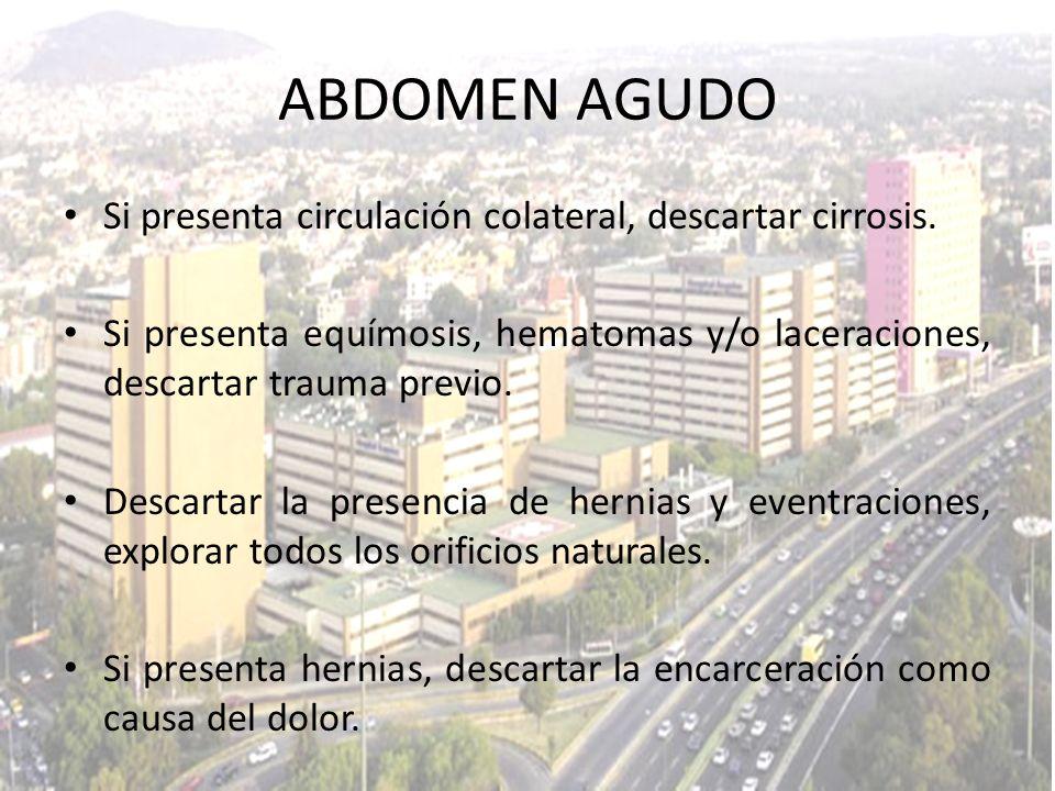 ABDOMEN AGUDO Si presenta circulación colateral, descartar cirrosis.