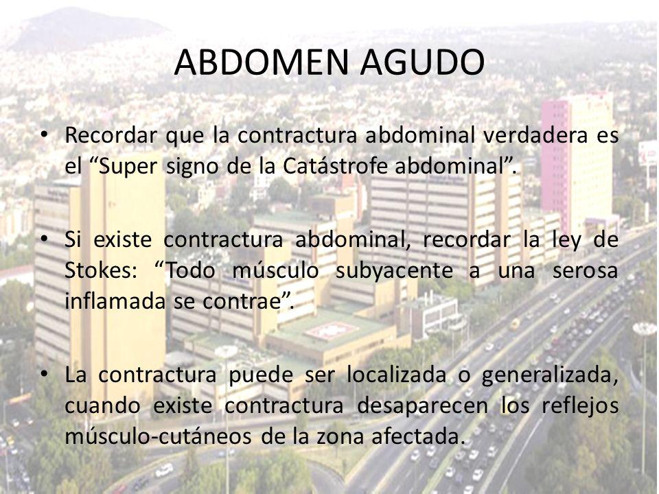 ABDOMEN AGUDO Recordar que la contractura abdominal verdadera es el Super signo de la Catástrofe abdominal .