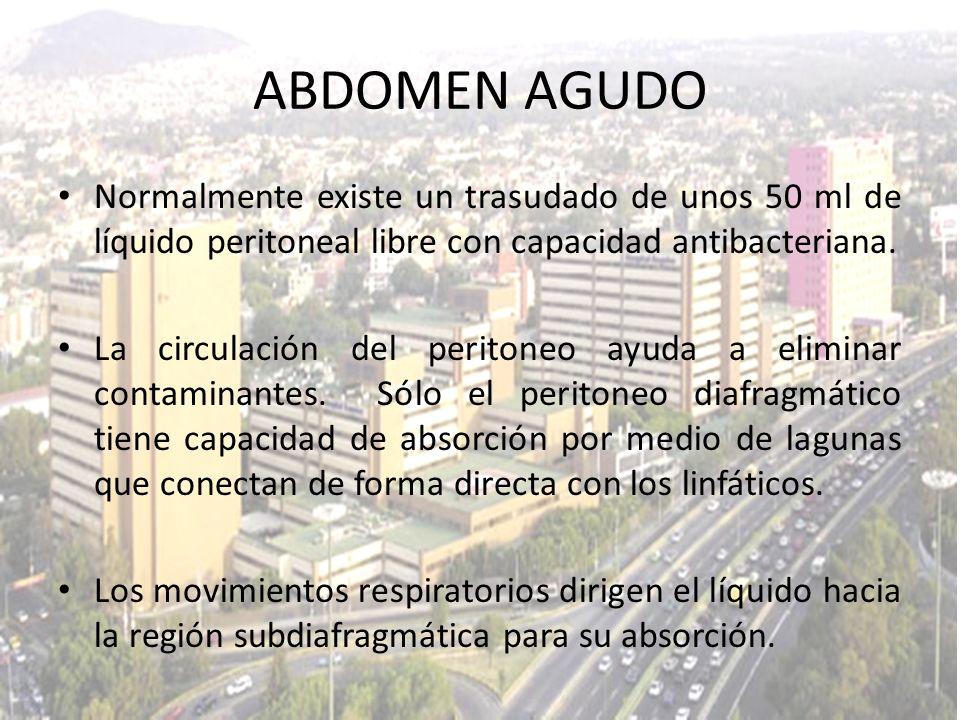 ABDOMEN AGUDO Normalmente existe un trasudado de unos 50 ml de líquido peritoneal libre con capacidad antibacteriana.