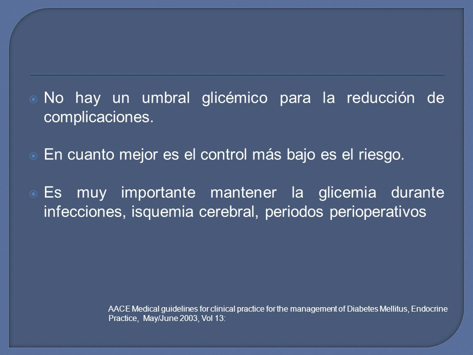 No hay un umbral glicémico para la reducción de complicaciones.
