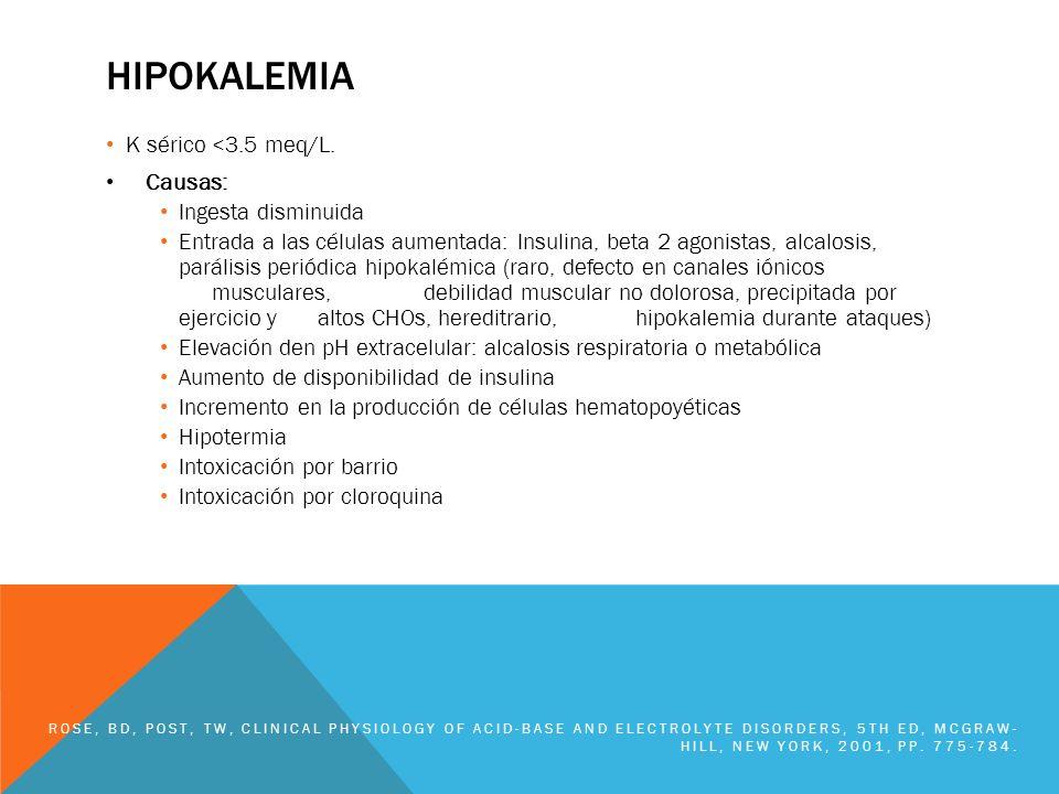 hipokalemia K sérico <3.5 meq/L. Causas: Ingesta disminuida