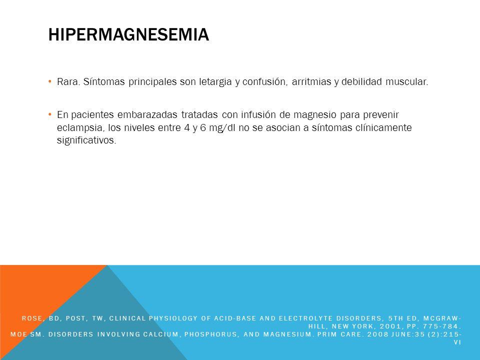 hipermagnesemiaRara. Síntomas principales son letargia y confusión, arritmias y debilidad muscular.