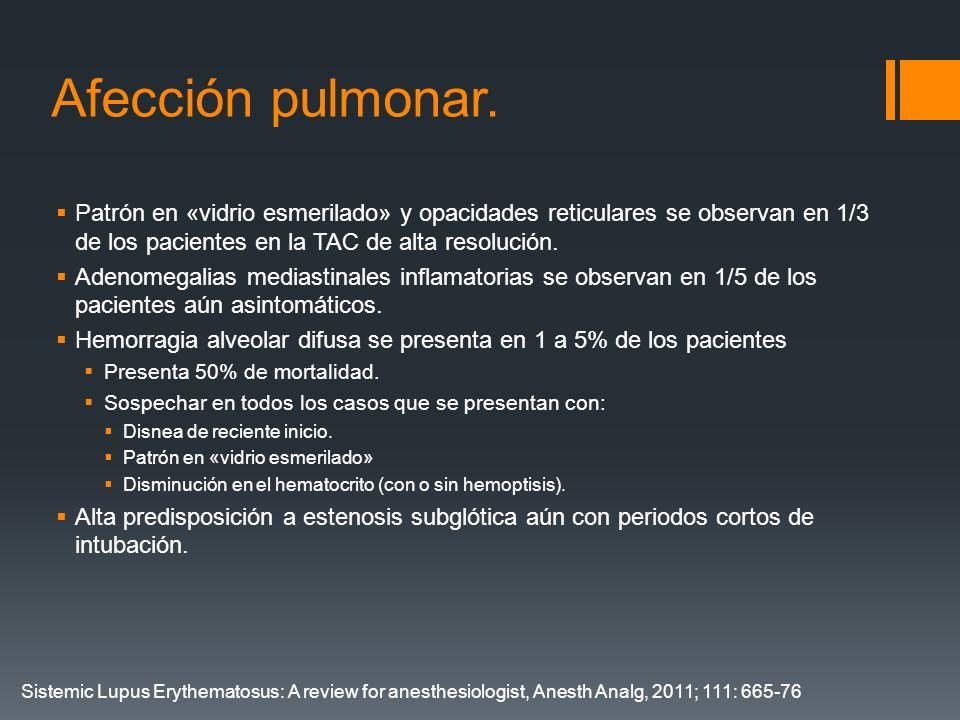 Afección pulmonar.Patrón en «vidrio esmerilado» y opacidades reticulares se observan en 1/3 de los pacientes en la TAC de alta resolución.