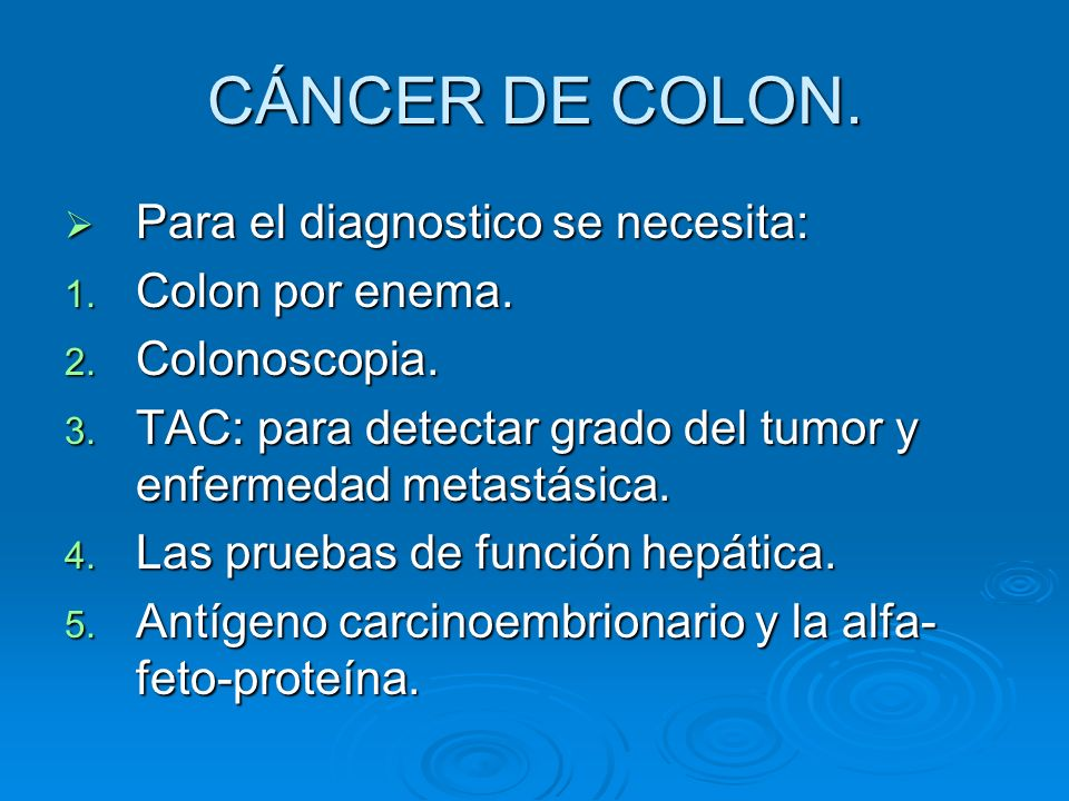 CÁNCER DE COLON. Para el diagnostico se necesita: Colon por enema.