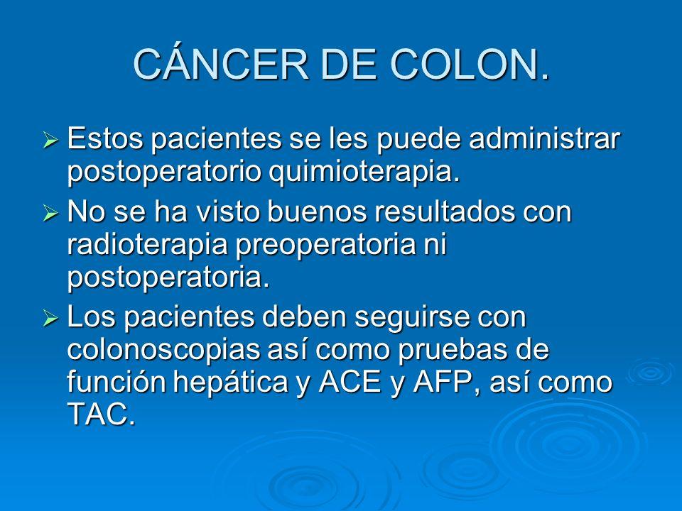 CÁNCER DE COLON. Estos pacientes se les puede administrar postoperatorio quimioterapia.