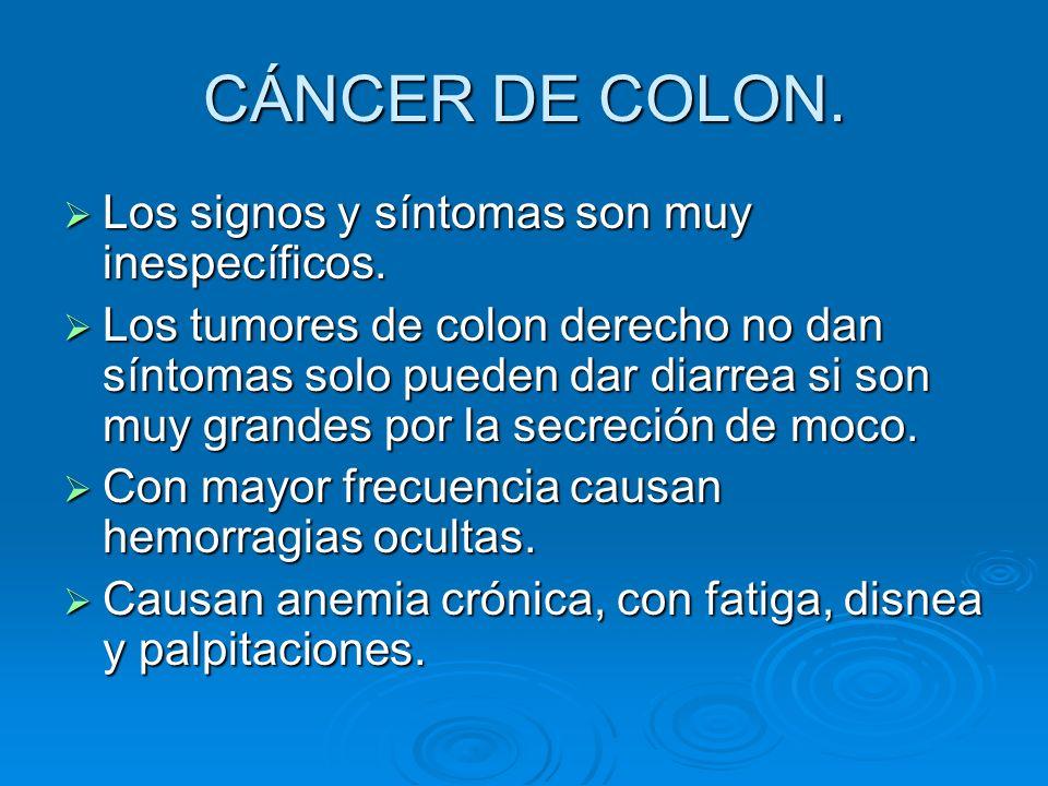 CÁNCER DE COLON. Los signos y síntomas son muy inespecíficos.