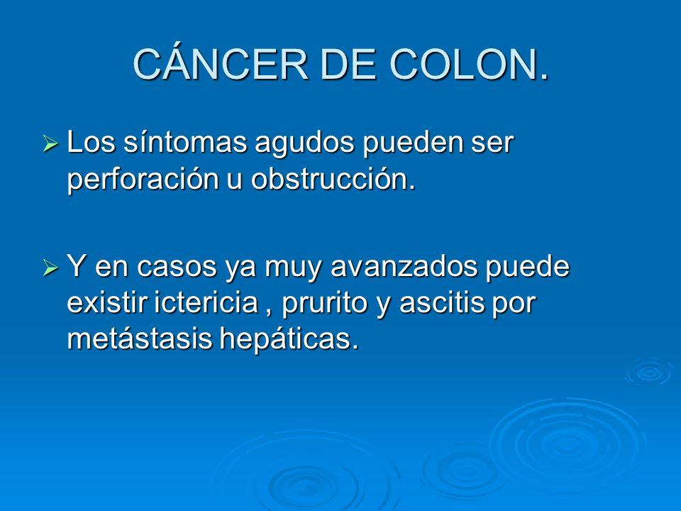 CÁNCER DE COLON. Los síntomas agudos pueden ser perforación u obstrucción.