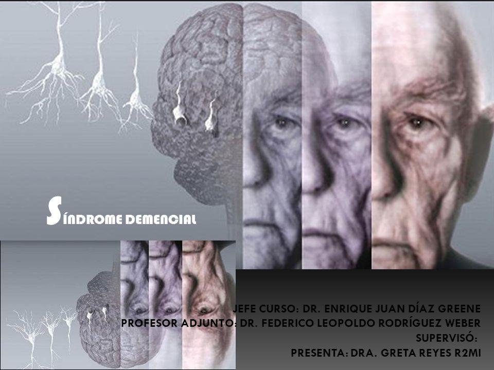 SÍNDROME DEMENCIAL JEFE CURSO: DR. ENRIQUE JUAN DÍAZ GREENE