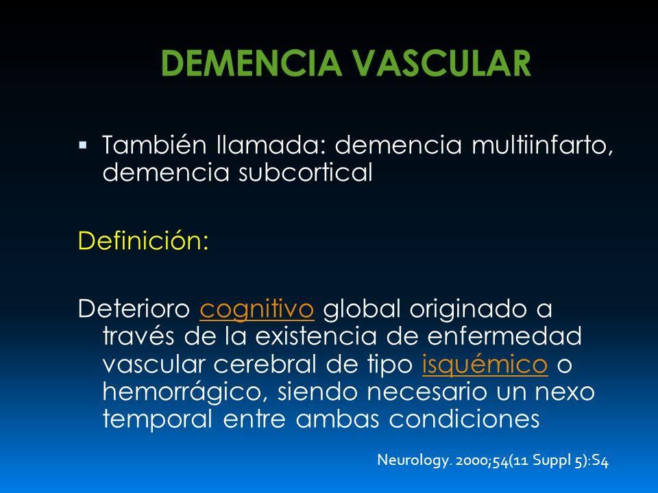 DEMENCIA VASCULAR También llamada: demencia multiinfarto, demencia subcortical. Definición: