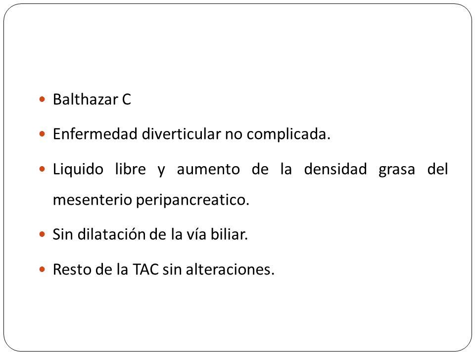 Balthazar C Enfermedad diverticular no complicada. Liquido libre y aumento de la densidad grasa del mesenterio peripancreatico.