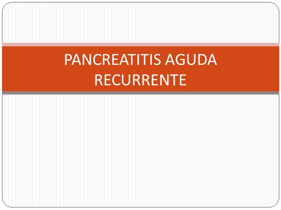 PANCREATITIS AGUDA RECURRENTE