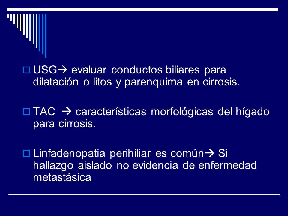 USG evaluar conductos biliares para dilatación o litos y parenquima en cirrosis.