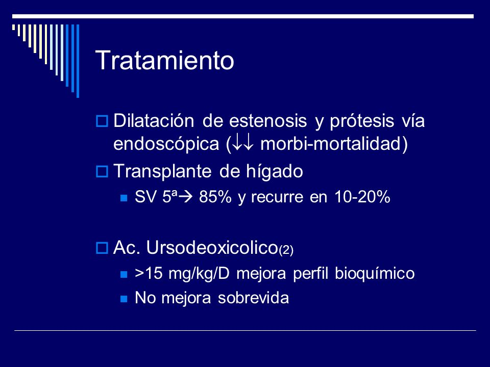 TratamientoDilatación de estenosis y prótesis vía endoscópica ( morbi-mortalidad) Transplante de hígado.