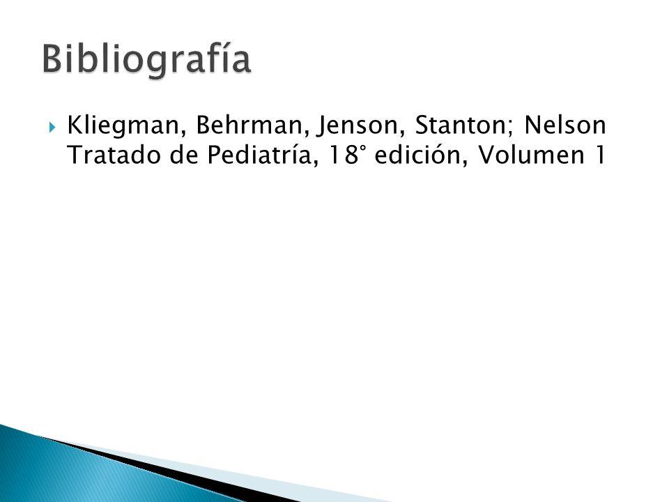 Bibliografía Kliegman, Behrman, Jenson, Stanton; Nelson Tratado de Pediatría, 18° edición, Volumen 1.