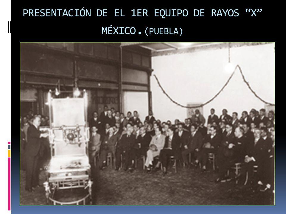 PRESENTACIÓN DE EL 1ER EQUIPO DE RAYOS X MÉXICO.(PUEBLA)