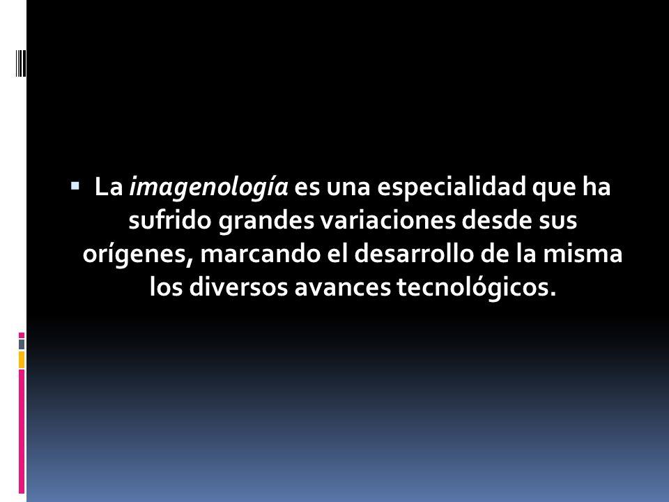La imagenología es una especialidad que ha sufrido grandes variaciones desde sus orígenes, marcando el desarrollo de la misma los diversos avances tecnológicos.