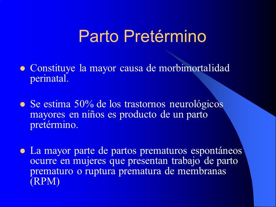 Parto Pretérmino Constituye la mayor causa de morbimortalidad perinatal.