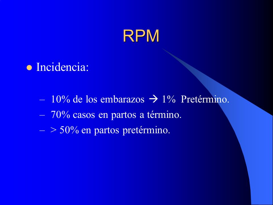RPM Incidencia: 10% de los embarazos  1% Pretérmino.